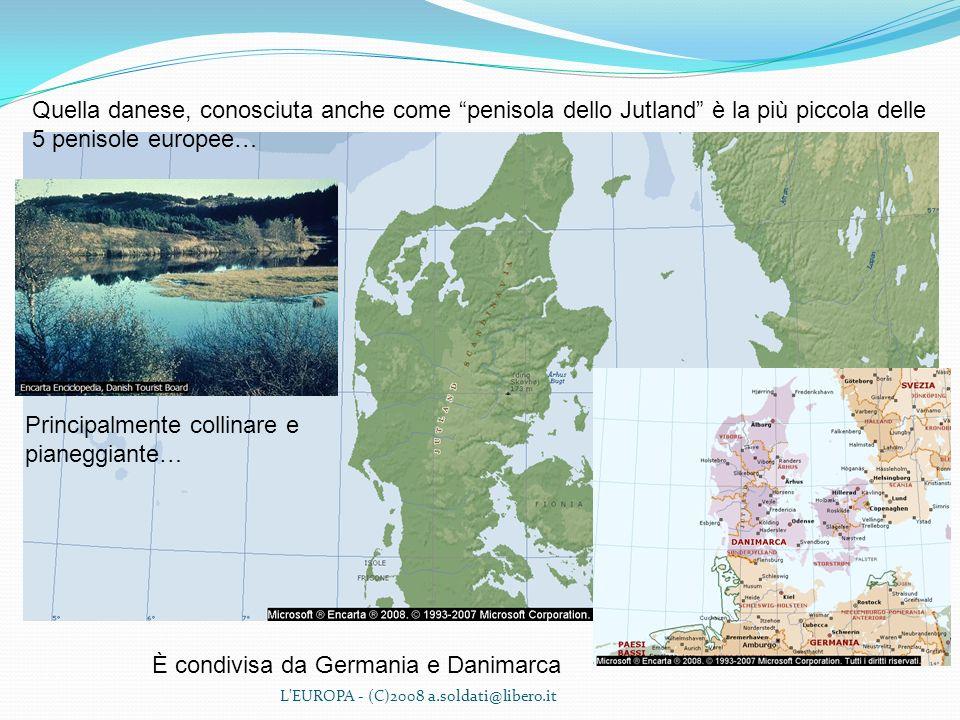 L'EUROPA - (C)2008 a.soldati@libero.it Quella danese, conosciuta anche come penisola dello Jutland è la più piccola delle 5 penisole europee… Principa