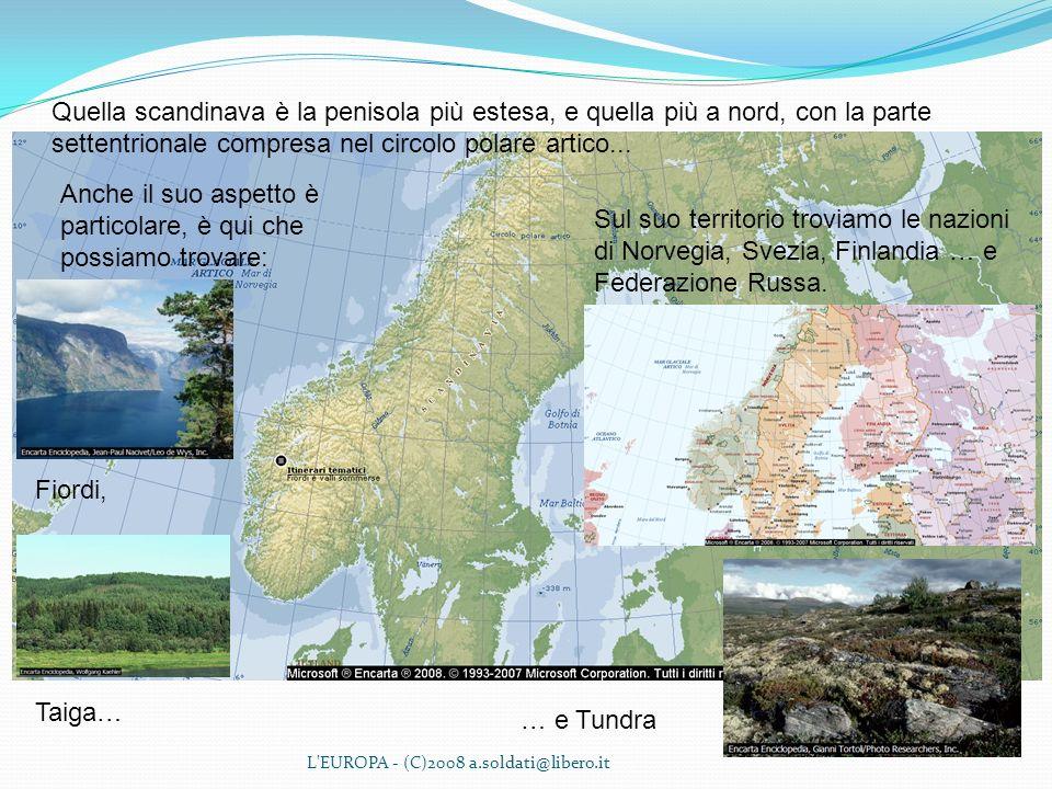 L'EUROPA - (C)2008 a.soldati@libero.it Quella scandinava è la penisola più estesa, e quella più a nord, con la parte settentrionale compresa nel circo