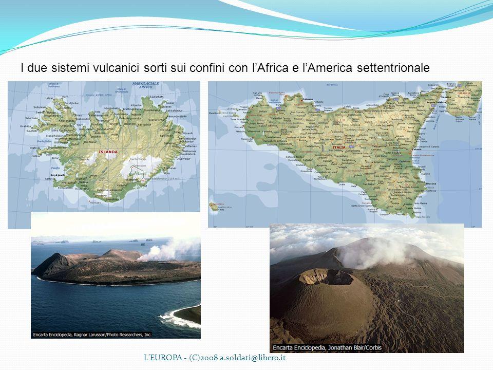 L'EUROPA - (C)2008 a.soldati@libero.it I due sistemi vulcanici sorti sui confini con lAfrica e lAmerica settentrionale