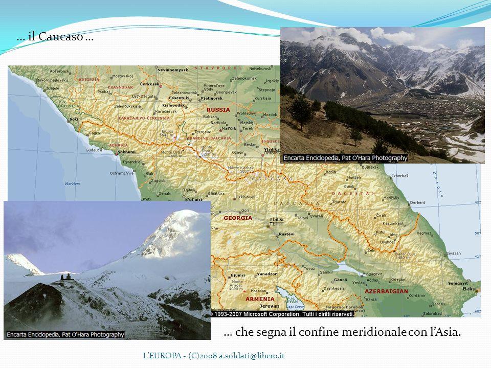 L'EUROPA - (C)2008 a.soldati@libero.it … il Caucaso … … che segna il confine meridionale con lAsia.