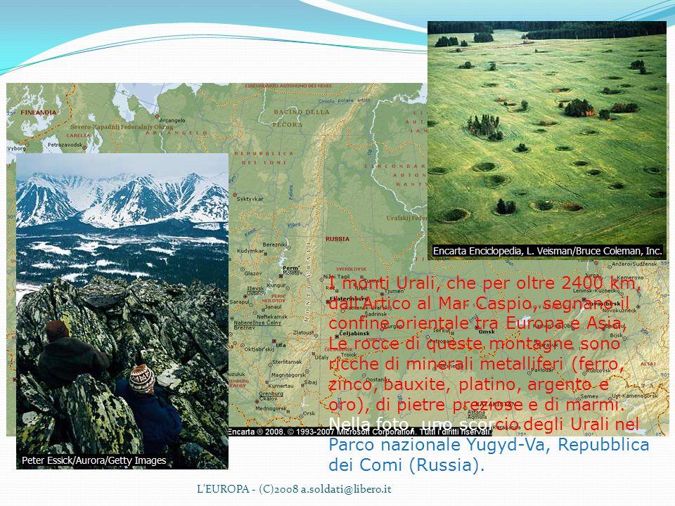 L'EUROPA - (C)2008 a.soldati@libero.it I monti Urali, che per oltre 2400 km, dallArtico al Mar Caspio, segnano il confine orientale tra Europa e Asia,