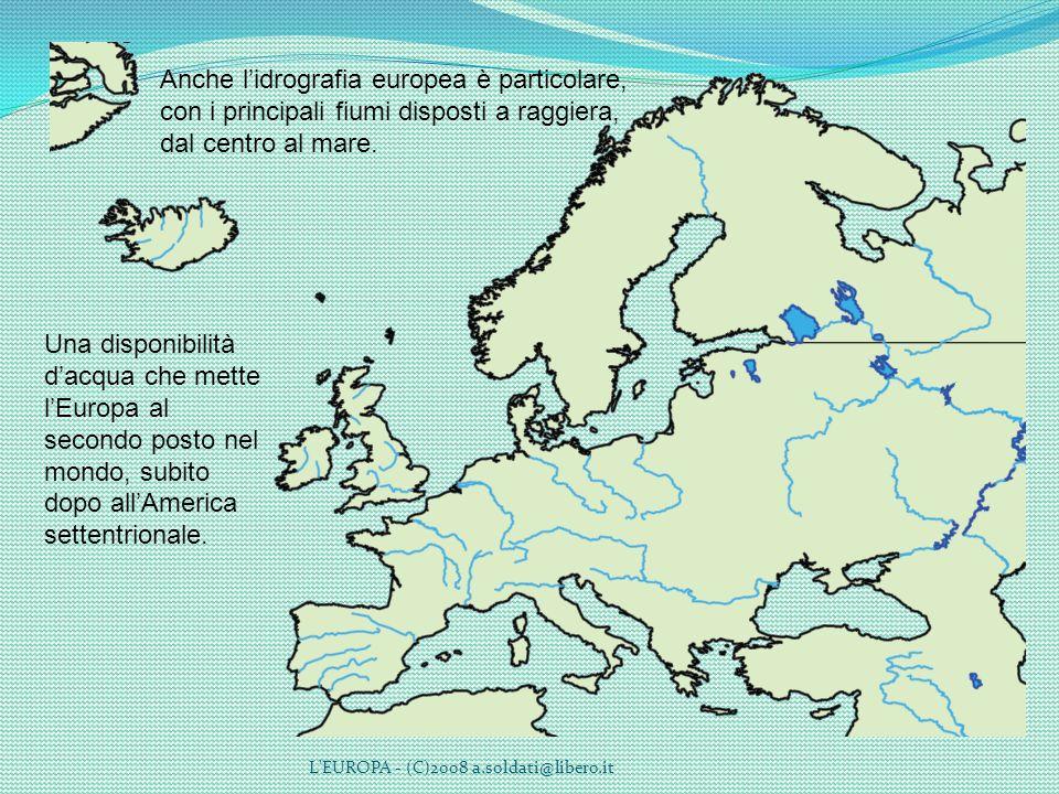 L'EUROPA - (C)2008 a.soldati@libero.it Anche lidrografia europea è particolare, con i principali fiumi disposti a raggiera, dal centro al mare. Una di