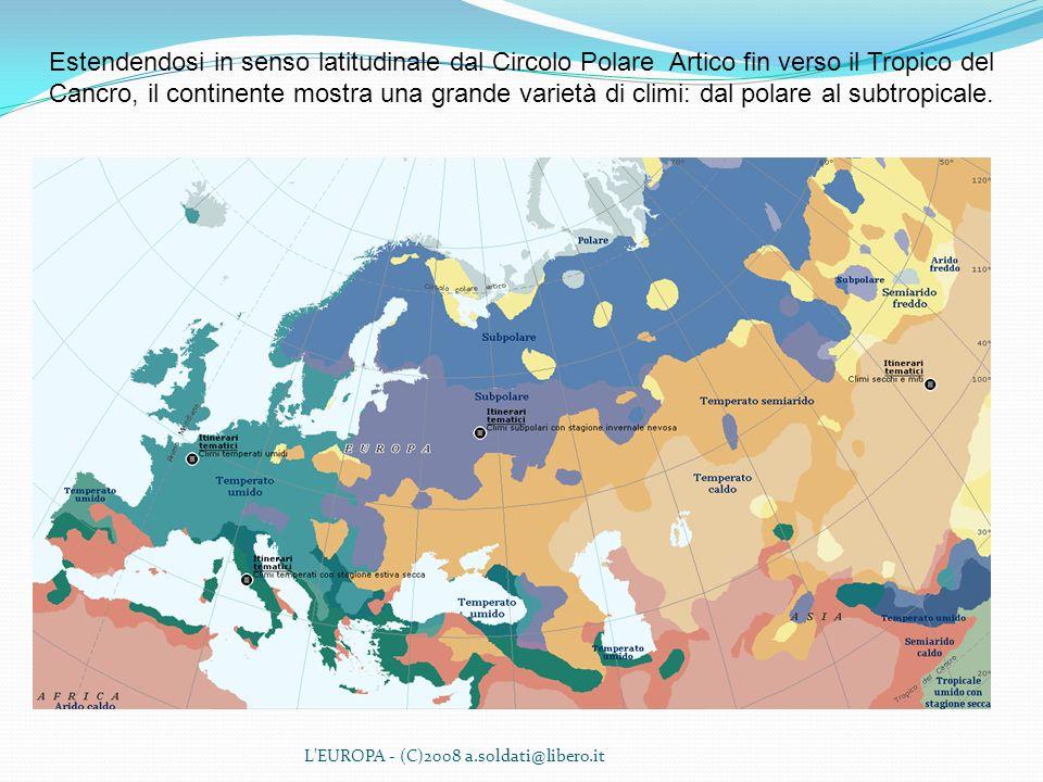 L'EUROPA - (C)2008 a.soldati@libero.it Estendendosi in senso latitudinale dal Circolo Polare Artico fin verso il Tropico del Cancro, il continente mos