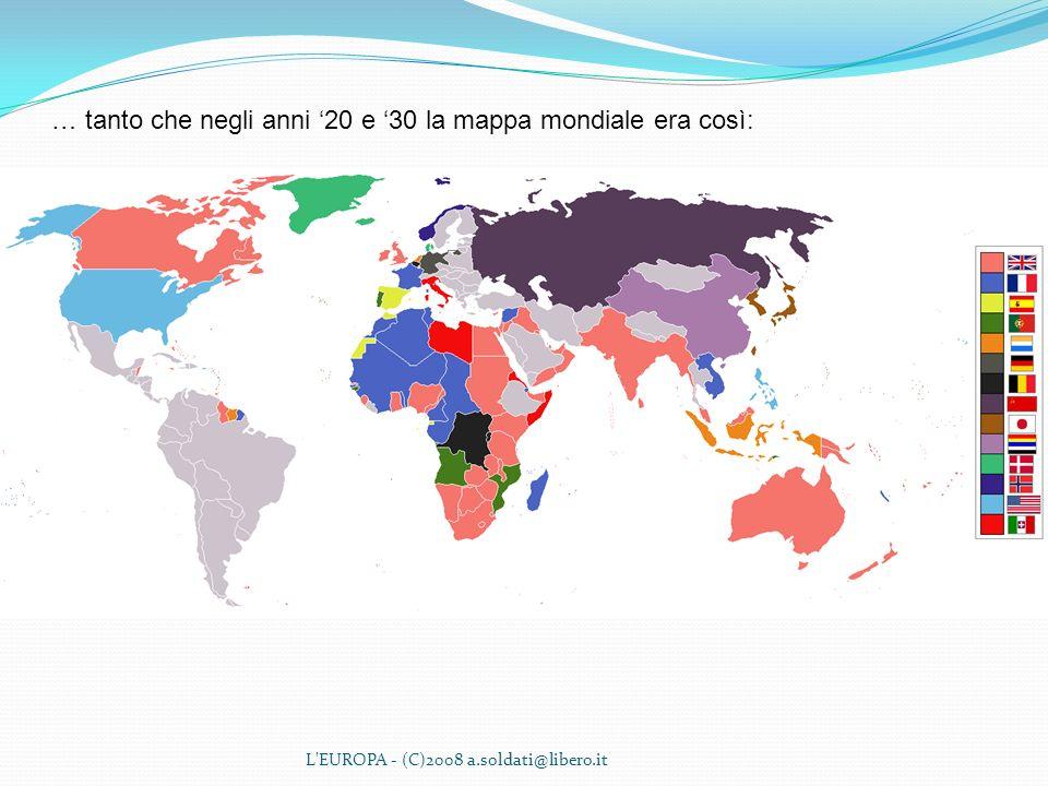 L'EUROPA - (C)2008 a.soldati@libero.it … tanto che negli anni 20 e 30 la mappa mondiale era così: