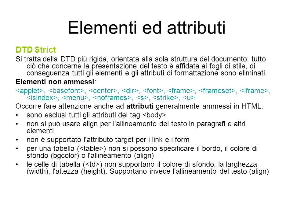 Elementi ed attributi DTD Transitional Basata sull omologa DTD di HTML 4.0 supporta tutti gli elementi e gli attributi di presentazione di HTML 4.0, anche quelli deprecati dal W3C.