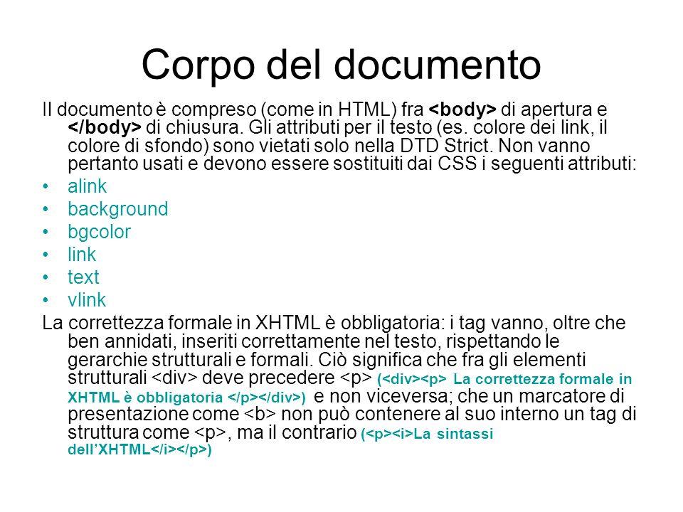 La correttezza formale In XHTML non sono stati introdotti nuovi elementi o attributi rispetto ad HTML 4.01: la differenza principale sta nellapplicazione di regole sintattiche più rigide, derivate da XML.