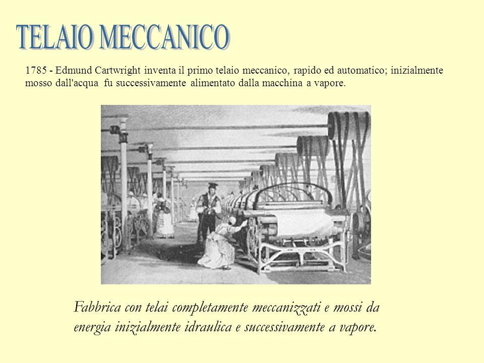 1785 - Edmund Cartwright inventa il primo telaio meccanico, rapido ed automatico; inizialmente mosso dall'acqua fu successivamente alimentato dalla ma