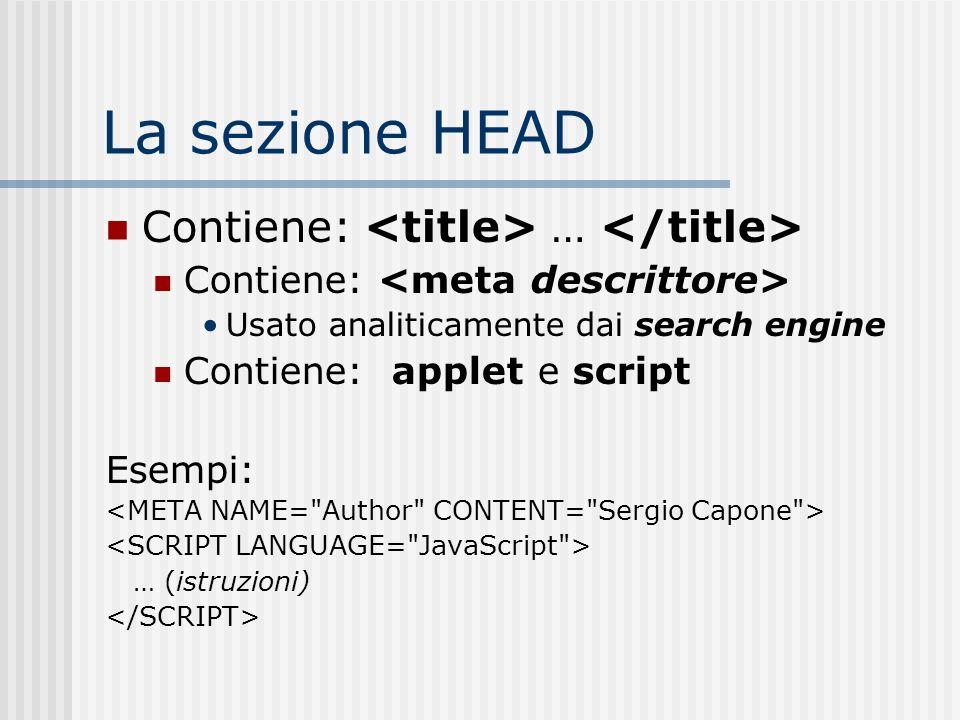 La sezione HEAD Contiene: … Contiene: Usato analiticamente dai search engine Contiene: applet e script Esempi: … (istruzioni)