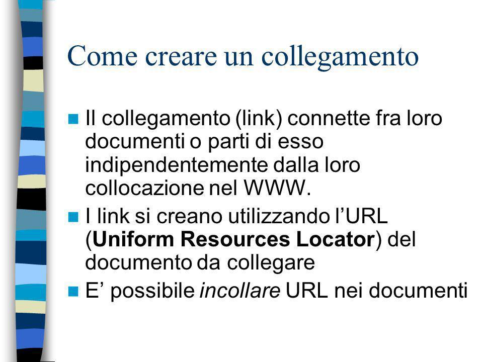 Come creare un collegamento Il collegamento (link) connette fra loro documenti o parti di esso indipendentemente dalla loro collocazione nel WWW.