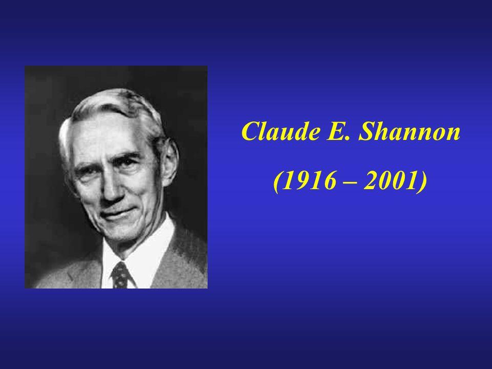 Claude E. Shannon (1916 – 2001)