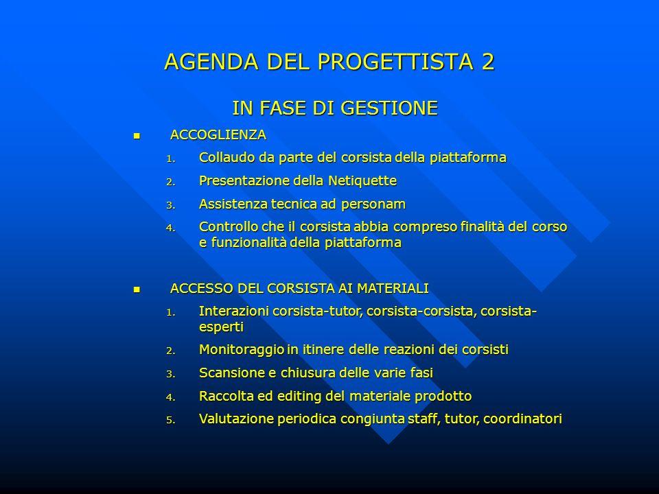 AGENDA DEL PROGETTISTA 2 IN FASE DI GESTIONE ACCOGLIENZA ACCOGLIENZA 1. Collaudo da parte del corsista della piattaforma 2. Presentazione della Netiqu