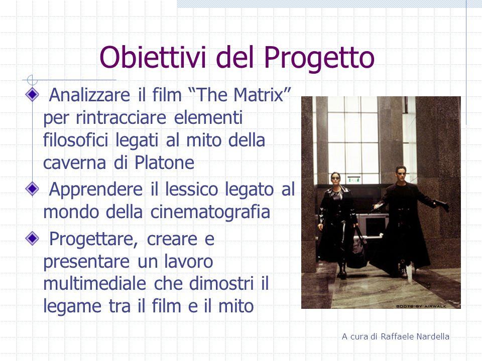 Obiettivi del Progetto Analizzare il film The Matrix per rintracciare elementi filosofici legati al mito della caverna di Platone Apprendere il lessic