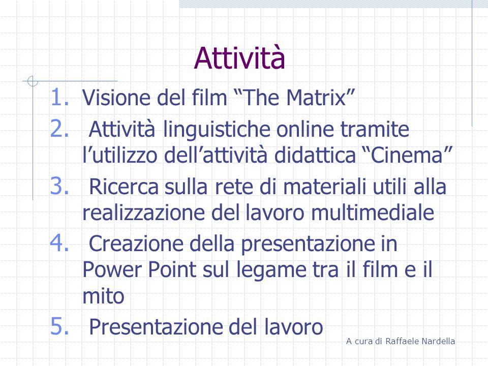 Attività 1. Visione del film The Matrix 2. Attività linguistiche online tramite lutilizzo dellattività didattica Cinema 3. Ricerca sulla rete di mater