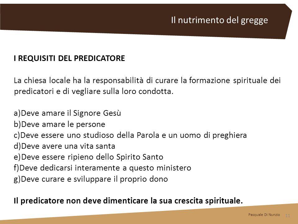 I REQUISITI DEL PREDICATORE La chiesa locale ha la responsabilità di curare la formazione spirituale dei predicatori e di vegliare sulla loro condotta.
