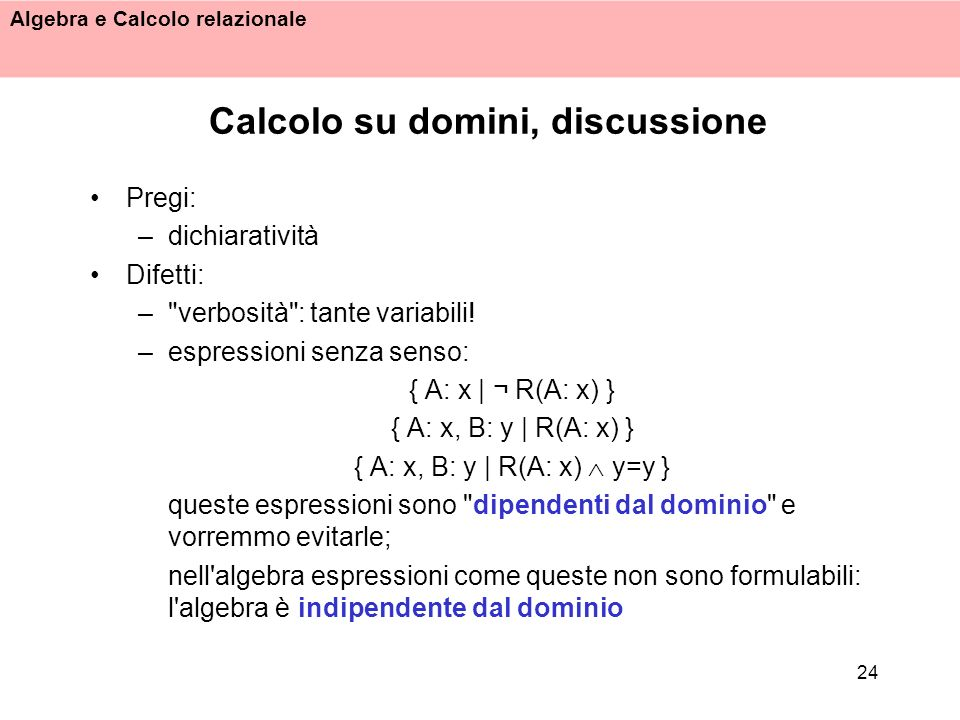 Algebra e Calcolo relazionale 24 Calcolo su domini, discussione Pregi: –dichiaratività Difetti: –