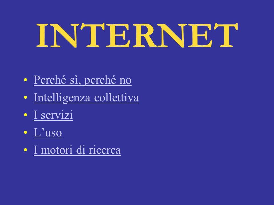 Perché sì, perché no Intelligenza collettiva I servizi Luso I motori di ricerca INTERNET