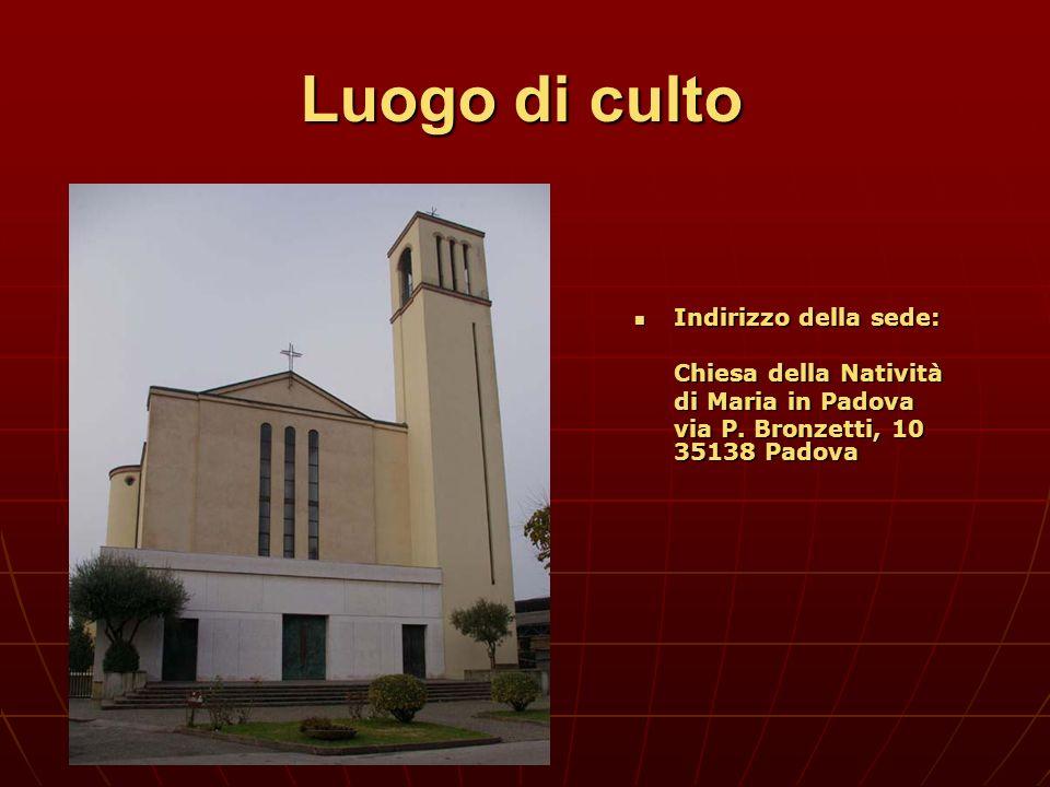 Luogo di culto Indirizzo della sede: Indirizzo della sede: Chiesa della Natività di Maria in Padova via P. Bronzetti, 10 35138 Padova