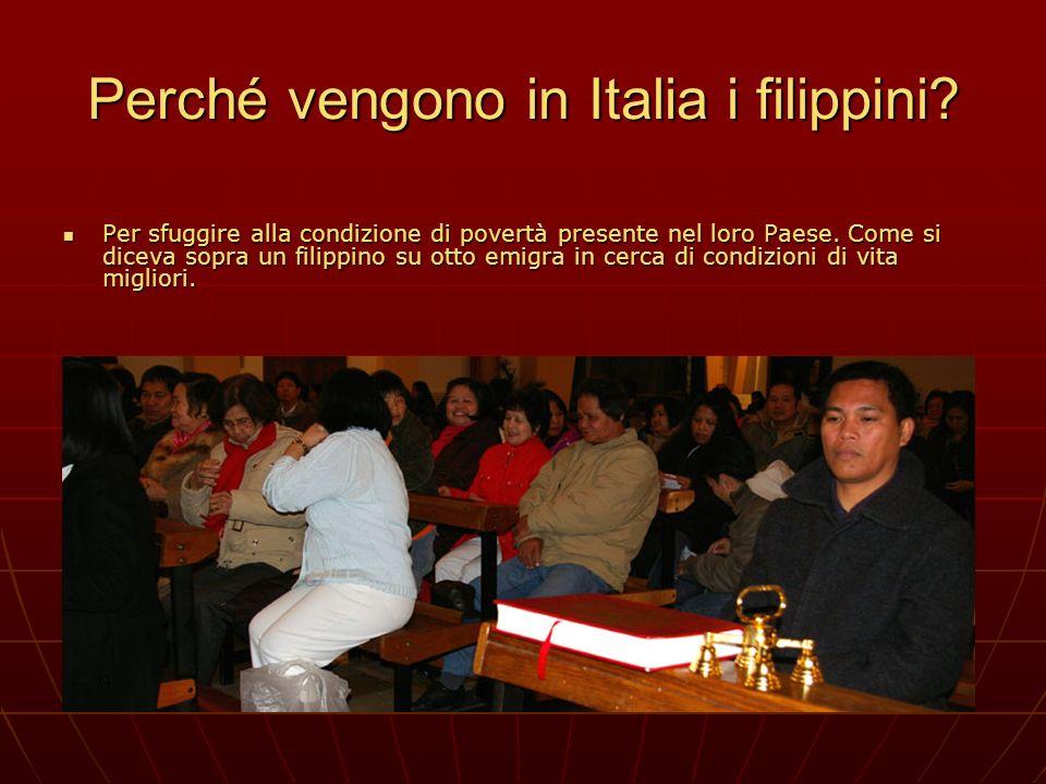 Perché vengono in Italia i filippini? Per sfuggire alla condizione di povertà presente nel loro Paese. Come si diceva sopra un filippino su otto emigr