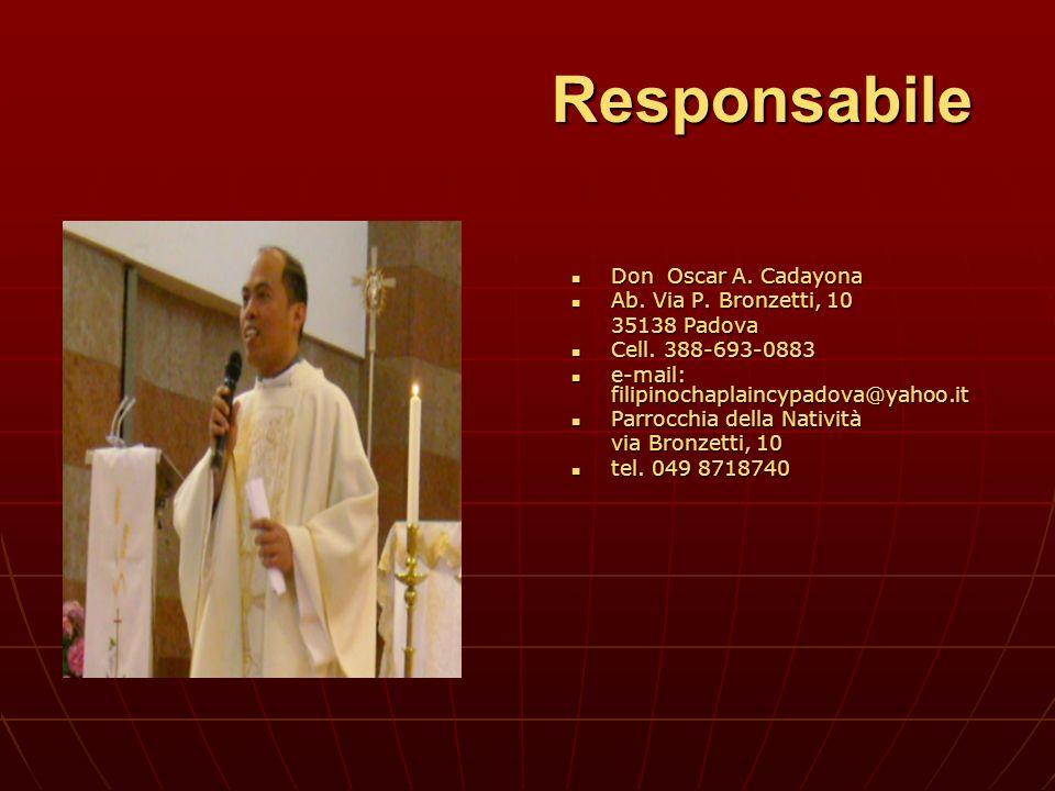 Responsabile Don Oscar A. Cadayona Don Oscar A. Cadayona Ab. Via P. Bronzetti, 10 Ab. Via P. Bronzetti, 10 35138 Padova Cell. 388-693-0883 Cell. 388-6