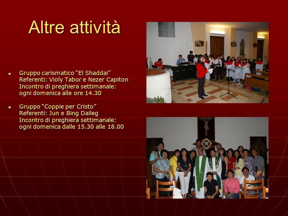 Altre attività Gruppo carismatico El Shaddai Gruppo carismatico El Shaddai Referenti: Violy Tabor e Nezer Capiton Incontro di preghiera settimanale: o