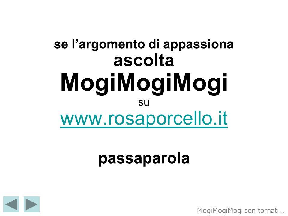 se largomento di appassiona ascolta MogiMogiMogi su www.rosaporcello.it passaparola www.rosaporcello.it MogiMogiMogi son tornati…