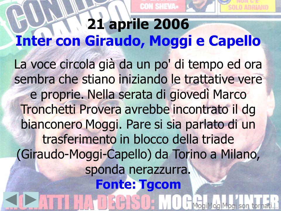 21 aprile 2006 Inter con Giraudo, Moggi e Capello La voce circola già da un po' di tempo ed ora sembra che stiano iniziando le trattative vere e propr