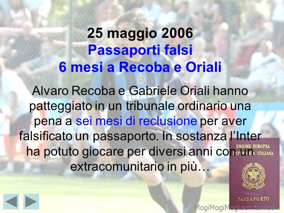 25 maggio 2006 Passaporti falsi 6 mesi a Recoba e Oriali Alvaro Recoba e Gabriele Oriali hanno patteggiato in un tribunale ordinario una pena a sei me