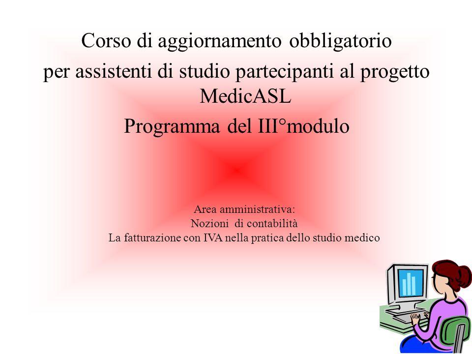 Corso di aggiornamento obbligatorio per assistenti di studio partecipanti al progetto MedicASL Programma del III°modulo Area amministrativa: Nozioni d