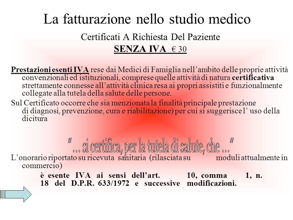 La fatturazione nello studio medico Certificati A Richiesta Del Paziente SENZA IVA 30 Prestazioni esenti IVA rese dai Medici di Famiglia nellambito de