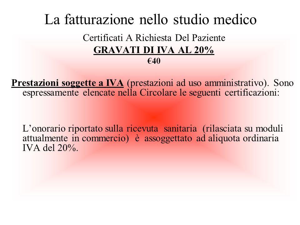 La fatturazione nello studio medico Certificati A Richiesta Del Paziente GRAVATI DI IVA AL 20% 40 Prestazioni soggette a IVA (prestazioni ad uso ammin
