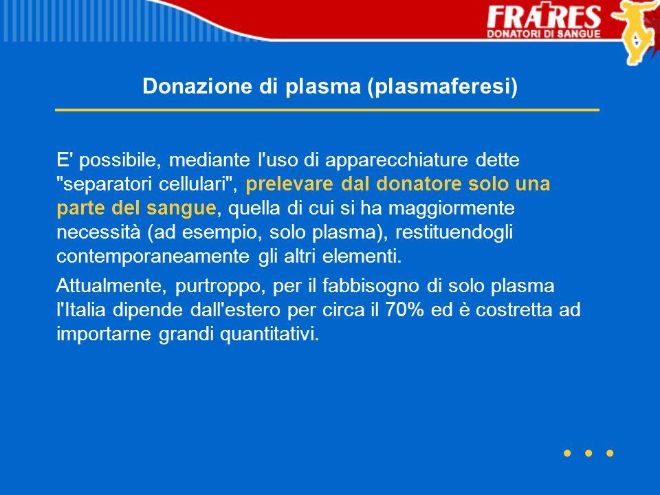 Donazione di plasma (plasmaferesi) E' possibile, mediante l'uso di apparecchiature dette