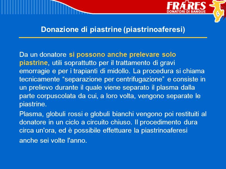 Donazione di piastrine (piastrinoaferesi) Da un donatore si possono anche prelevare solo piastrine, utili soprattutto per il trattamento di gravi emor
