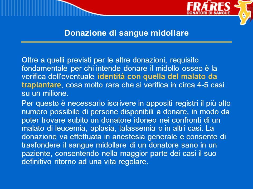 Donazione di sangue midollare Oltre a quelli previsti per le altre donazioni, requisito fondamentale per chi intende donare il midollo osseo è la veri