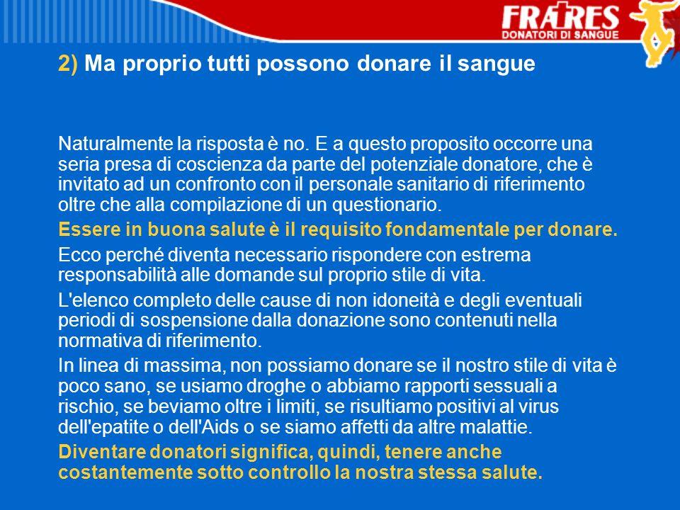 2) Ma proprio tutti possono donare il sangue Naturalmente la risposta è no. E a questo proposito occorre una seria presa di coscienza da parte del pot