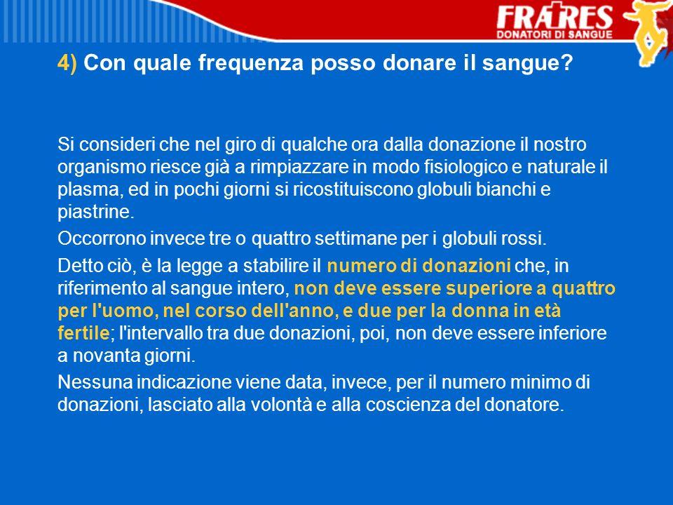 4) Con quale frequenza posso donare il sangue? Si consideri che nel giro di qualche ora dalla donazione il nostro organismo riesce già a rimpiazzare i