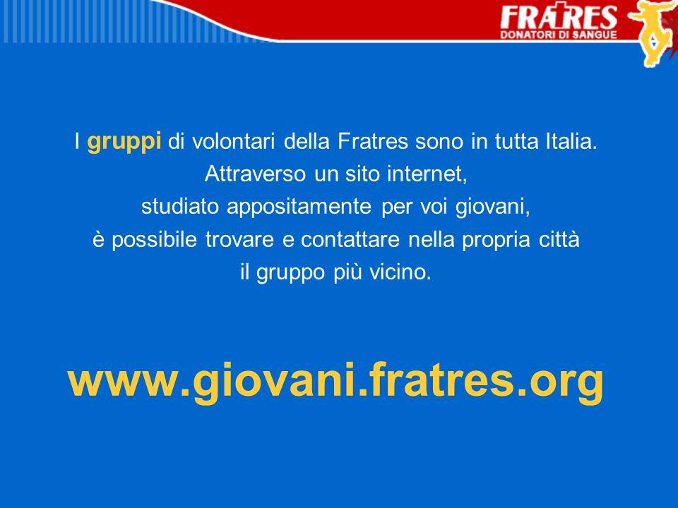 I gruppi di volontari della Fratres sono in tutta Italia. Attraverso un sito internet, studiato appositamente per voi giovani, è possibile trovare e c