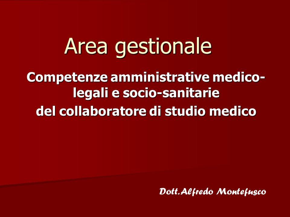 Area gestionale Competenze amministrative medico- legali e socio-sanitarie del collaboratore di studio medico Dott. Alfredo Montefusco