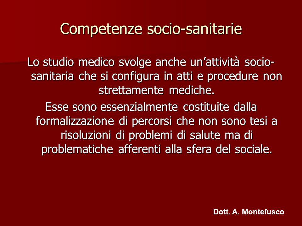 Competenze socio-sanitarie Lo studio medico svolge anche unattività socio- sanitaria che si configura in atti e procedure non strettamente mediche. Es