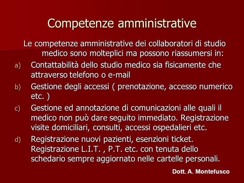 Competenze amministrative Le competenze amministrative dei collaboratori di studio medico sono molteplici ma possono riassumersi in: a) Contattabilità