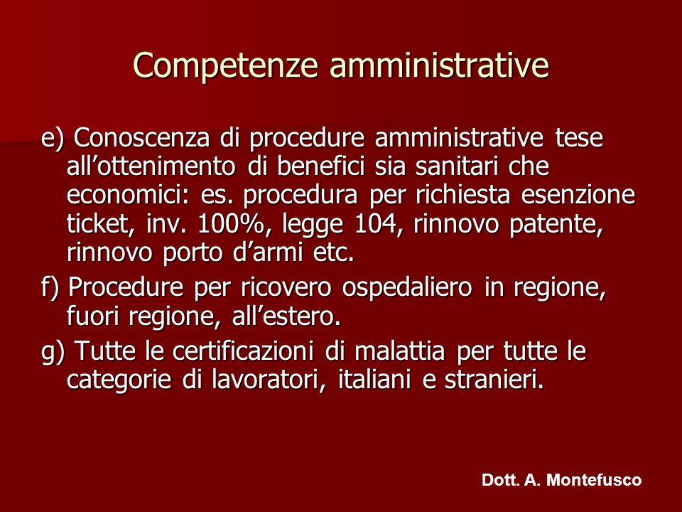Competenze amministrative e) Conoscenza di procedure amministrative tese allottenimento di benefici sia sanitari che economici: es. procedura per rich