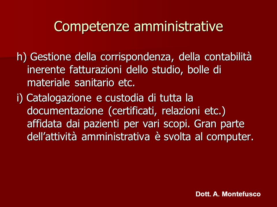 Competenze amministrative h) Gestione della corrispondenza, della contabilità inerente fatturazioni dello studio, bolle di materiale sanitario etc. i)