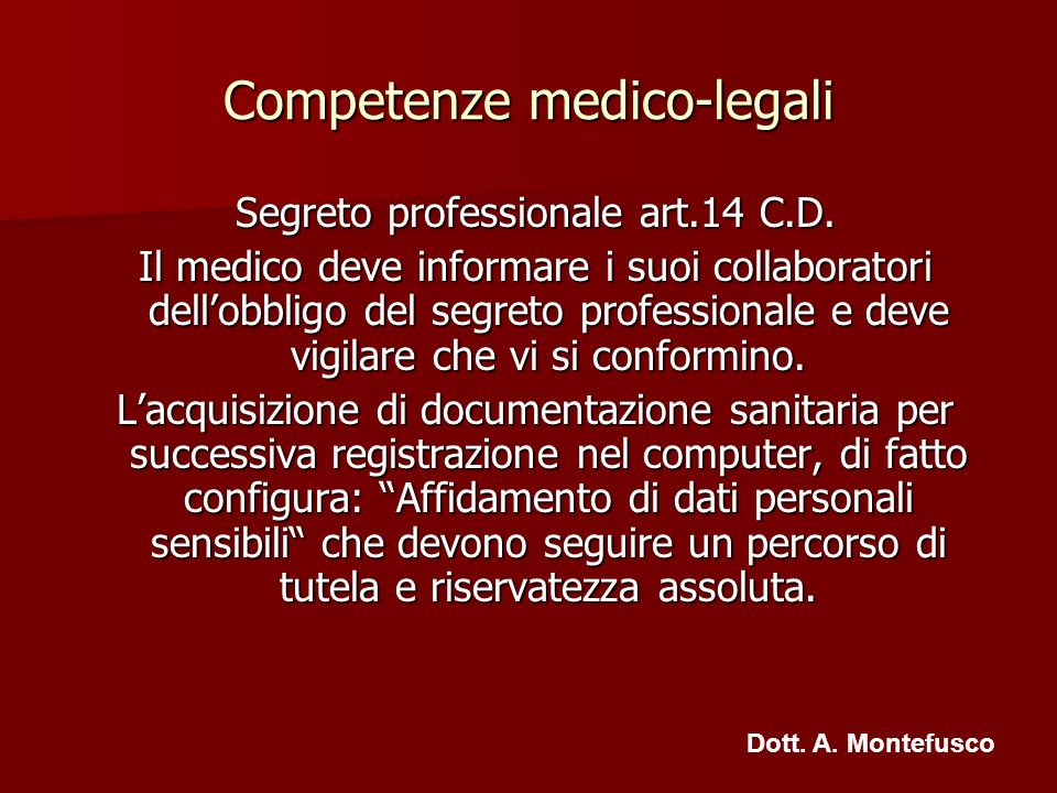 Competenze medico-legali Segreto professionale art.14 C.D. Segreto professionale art.14 C.D. Il medico deve informare i suoi collaboratori dellobbligo
