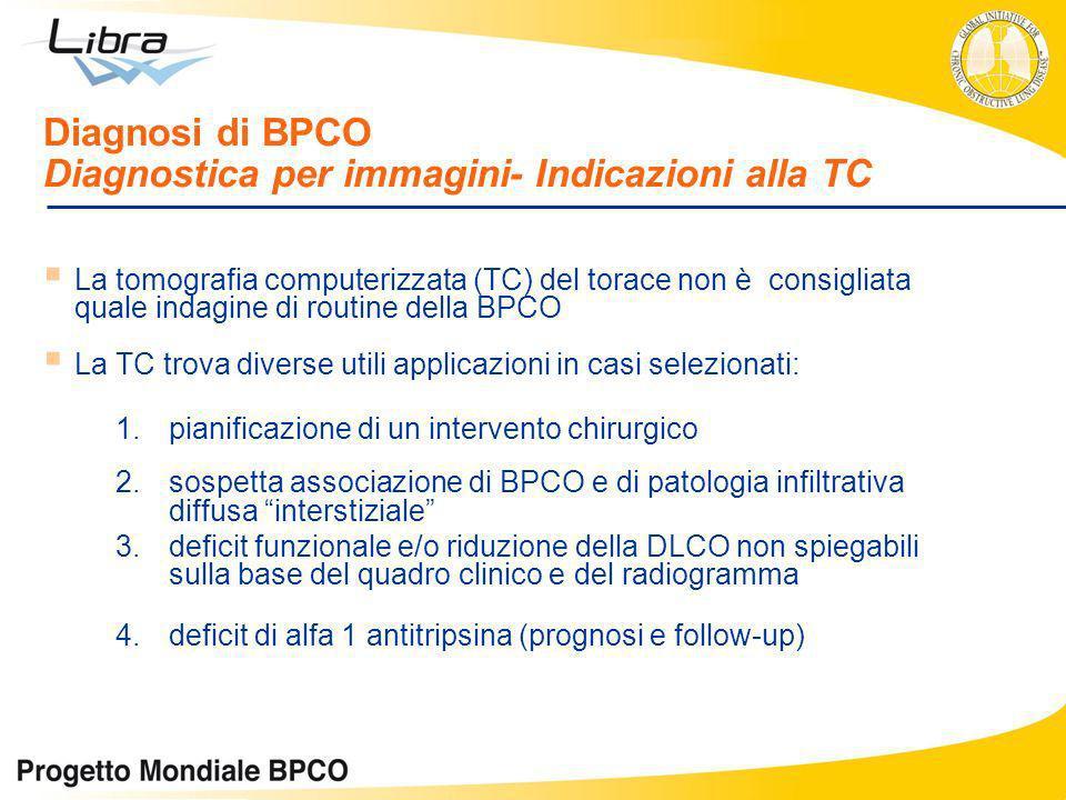 La tomografia computerizzata (TC) del torace non è consigliata quale indagine di routine della BPCO La TC trova diverse utili applicazioni in casi sel