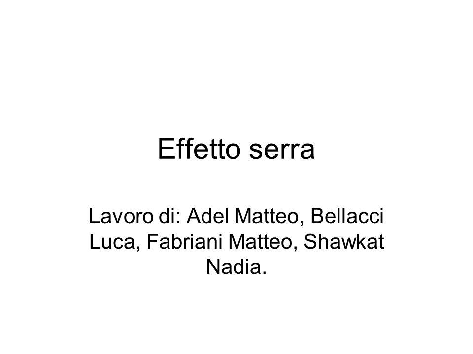 Effetto serra Lavoro di: Adel Matteo, Bellacci Luca, Fabriani Matteo, Shawkat Nadia.