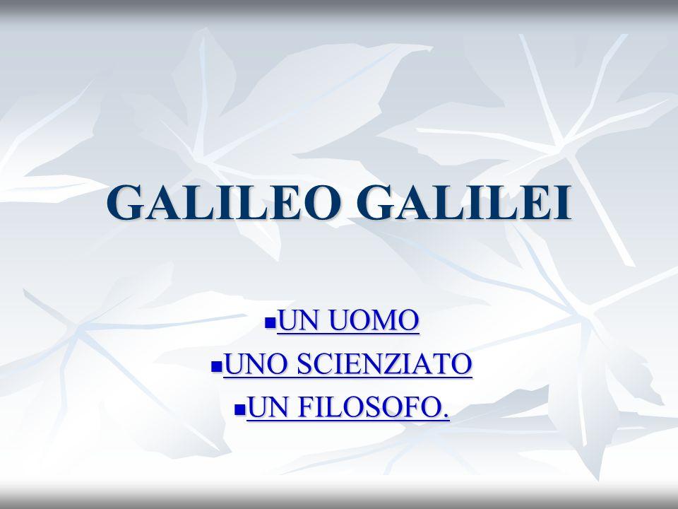 GALILEO GALILEI U U NNNN U U U U OOOO MMMM OOOO U NNNN OOOO S S S S CCCC IIII EEEE NNNN ZZZZ IIII AAAA TTTT OOOO U NNNN F F F F IIII LLLL OOOO SSSS OO