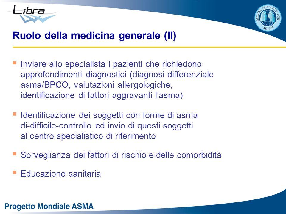 Ruolo della medicina generale (II) Inviare allo specialista i pazienti che richiedono approfondimenti diagnostici (diagnosi differenziale asma/BPCO, v