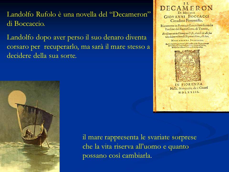 Landolfo Rufolo è una novella del Decameron di Boccaccio. Landolfo dopo aver perso il suo denaro diventa corsaro per recuperarlo, ma sarà il mare stes