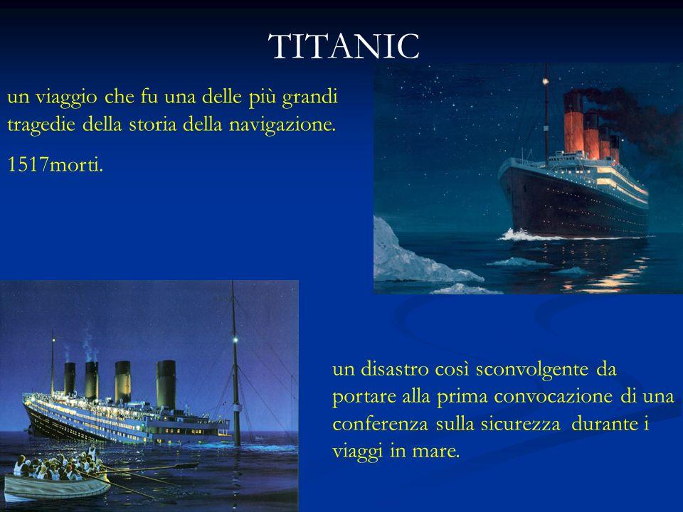 TITANIC un viaggio che fu una delle più grandi tragedie della storia della navigazione. 1517morti. un disastro così sconvolgente da portare alla prima