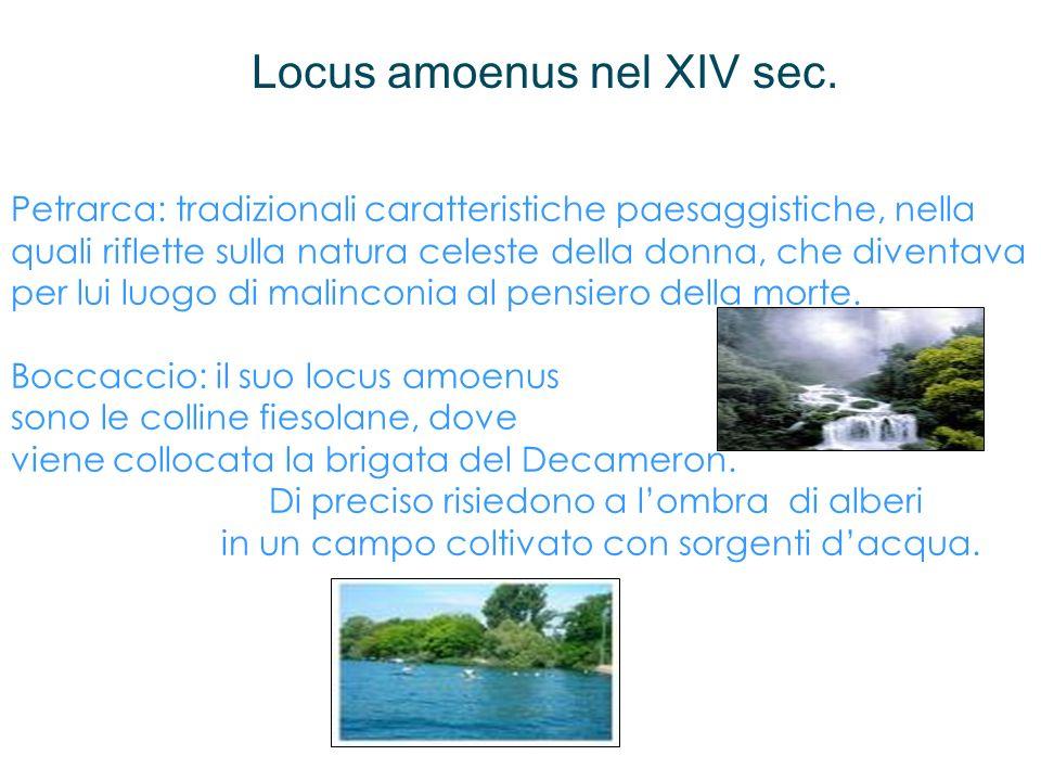 Locus amoenus nel XIV sec. Petrarca: tradizionali caratteristiche paesaggistiche, nella quali riflette sulla natura celeste della donna, che diventava