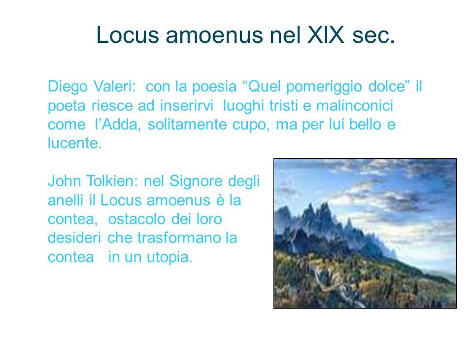 Locus amoenus nel XIX sec. Diego Valeri: con la poesia Quel pomeriggio dolce il poeta riesce ad inserirvi luoghi tristi e malinconici come lAdda, soli